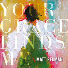 Your Grace Finds Me (Live) [Deluxe Edition] - Matt Redman