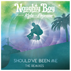 Should've Been Me (Single) - Naughty Boy, Kyla, Popcaan