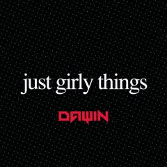 Just Girly Things (Single) - Dawin