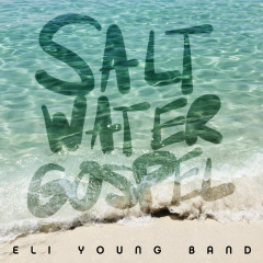 Saltwater Gospel (Single) - Eli Young Band