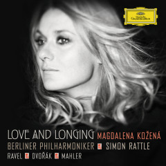 Love And Longing - Ravel / Dvorák / Mahler - Magdalena Kožená,Berliner Philharmoniker,Simon Rattle