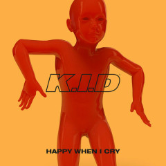 Happy When I Cry - K.I.D