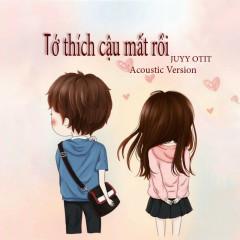 Tớ Thích Cậu Mất Rồi (Guitar Version) (Single) - Juyy Otit