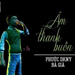 Âm Thanh Buồn (Single) - Phước DKNY