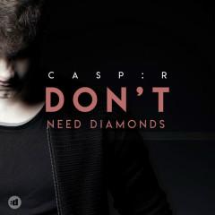Don't Need Diamonds (Single) - CASP:R