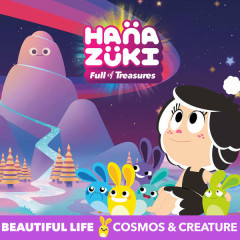 Beautiful Life - Hanazuki,Cosmos & Creature