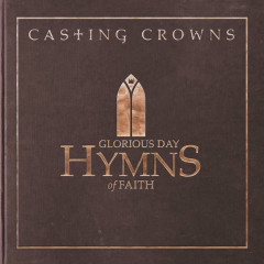 Glorious Day: Hymns Of Faith - Casting Crowns