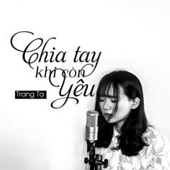 Chia Tay Khi Còn Yêu (Single)
