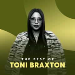 Những Bài Hát Hay Nhất Của Toni Braxton - Toni Braxton