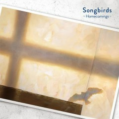 Songbirds - Homecomings