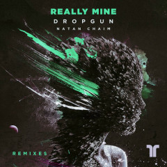 Really Mine (Remixes) - Dropgun, Natan Chaim