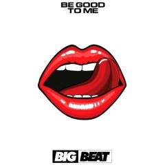 Be Good To Me (Single)