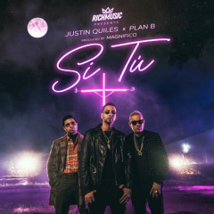Si Tú (Single) - Justin Quiles, Plan B, Magnifico