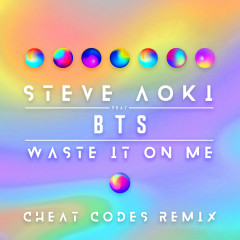 Waste It On Me (Cheat Codes Remix) - Steve Aoki,BTS