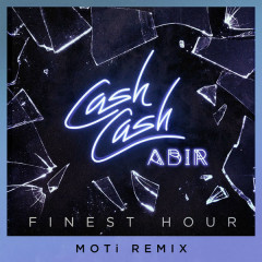 Finest Hour (MOTi Remix) - Cash Cash