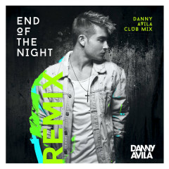 End Of The Night (Danny Avila Club Mix) - Danny Avila