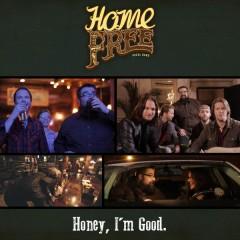 Honey, I'm Good - Home Free