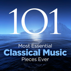The 101 Most Essential Classical Music Pieces Ever - Various Artists
