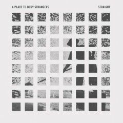 Straight - A Place To Bury Strangers