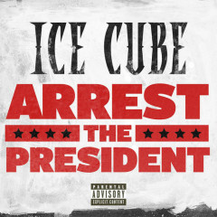 Arrest The President (Single) - Ice Cube