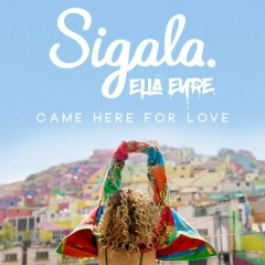 Came Here for Love - Sigala,Ella Eyre