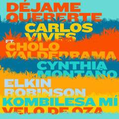 Déjame Quererte - Carlos Vives, Cholo Valderrama, Cynthia Montanõ, Elkin Robinson, Kombilesa Mí
