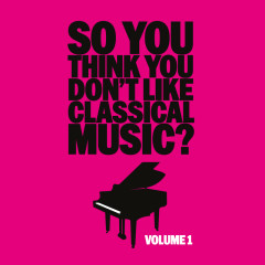 So You Think You Don't Like Classical Music? Vol. 1 - Various Artists
