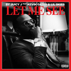 Let Me See (Single) - Juicy J