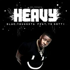 Heavy - Blac Youngsta,Yo Gotti