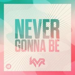 Never Gonna Be - KVR,Káiva