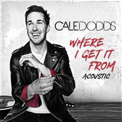 Where I Get It From (Acoustic) - Cale Dodds
