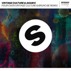 Pour Over (Vintage Culture & Bruno Be Remix) - Vintage Culture, Adam K