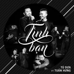 Tình Bạn (Single) - Tú Dưa, Tuấn Hưng