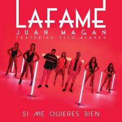 Si Me Quieres Bien (Single) - Lafame, Juan Magan