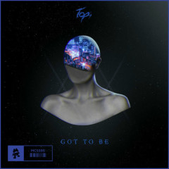 Got To Be (Single) - Topi