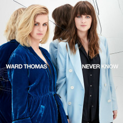 Never Know (Single) - Ward Thomas