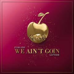 We Ain't Goin (Single) - Flavaone