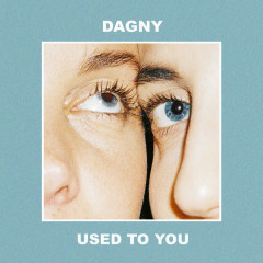 Used To You (Single) - Dagny