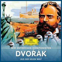 Wir entdecken Komponisten: Antonín Dvořák – Aus der neuen Welt - Various Artists