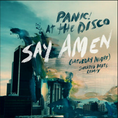 Say Amen (Saturday Night) (Sweater Beats Remix) - Panic! At The Disco