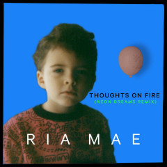 Thoughts on Fire (Neon Dreams Remix) - Ria Mae