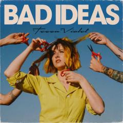 Bad Ideas (Single) - Tessa Violet