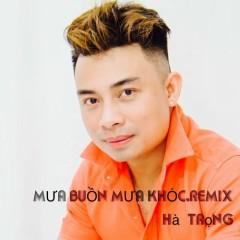 Mưa Buồn Mưa Khóc (Remix) (Single) - Hà Trọng