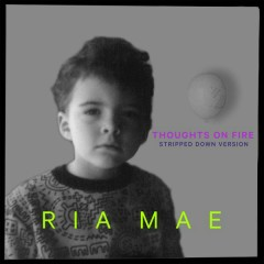 Thoughts on Fire (Stripped Down) - Ria Mae