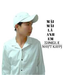 Mãi Mãi Là Anh Em (Single) - Nhựt Kaypj