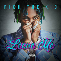 Leave Me (Single) - Rich The Kid