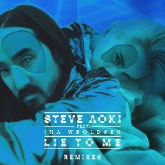 Lie To Me (Remixes Part 1) - Steve Aoki,Ina Wroldsen