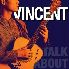 Talk About (Single) - Vincent