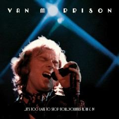 ..It's Too Late to Stop Now...Volumes II, III & IV (Live) - Van Morrison