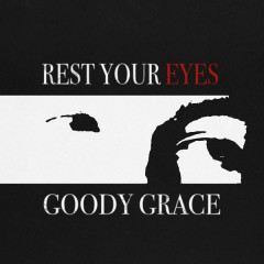 Rest Your Eyes (Single) - Goody Grace